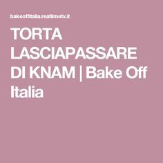 TORTA LASCIAPASSARE DI KNAM   Bake Off Italia