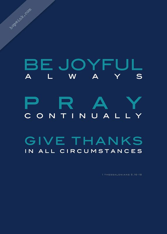 """Rejoice always, pray continually, give thanks in all circumstances;for this is God's will for you in Christ Jesus. Do not quench the Spirit.""   - 1Thessalonians 5:16-19.  (Scripture Art Print Joy Pray Thanks Modern Christian by hopeink).:"
