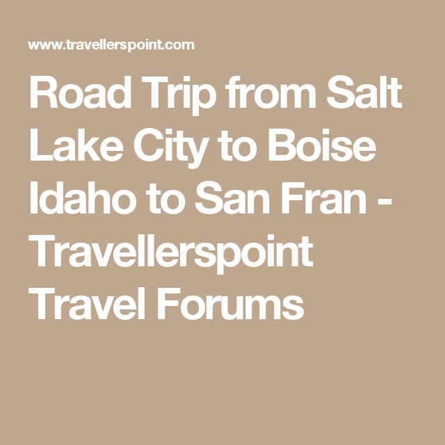 Road Trip from Salt Lake City to Boise Idaho to San Fran - Travellerspoint Travel Forums