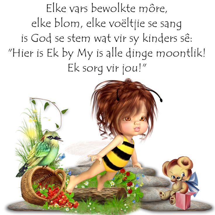 """Elke vars bewolkte môre, elke blom, elke voëltjie se sang is God se stem wat vir Sy kinders sê: """"Hier is Ek, by My is alle dinge moontlik! Ek sorg vir jou!"""""""