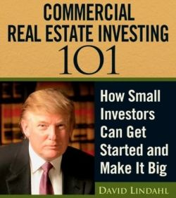 Trump University: Commercial Real Estate Investing 101 - How Small Investors Can Get Started and Make It Big by David Lindahl #DonaldTrump