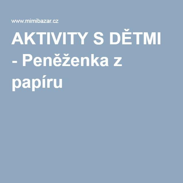 AKTIVITY S DĚTMI - Peněženka z papíru