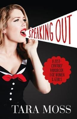 Speaking Out : A 21st Century Handbook for Women and Girls - Tara Moss  EXP 808.5 MOS