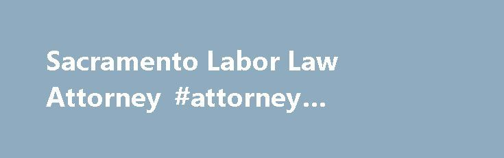 Sacramento Labor Law Attorney #attorney #letterhead http://attorney.remmont.com/sacramento-labor-law-attorney-attorney-letterhead/  #labor law attorney Sacramento Labor Law Attorney Our Sacramento Labor Law Attorneys, here at the Law Firm of Eason Tambornini, recognize that businesses thrive on the hard work of their employees. Unfortunately, many employers do not share this recognition, and take advantage of their employees for selfish benefit. Our lawyers are prepared to stand up […]