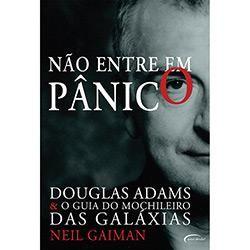 Livro - Não Entre em Pânico: Douglas Adams e o Guia do Mochileiro das Galáxias