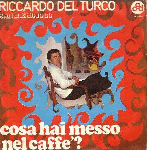 Ma cos'hai messo nel caffè (Bigazzi, Del Turco, Antola, Morigi). Canta Riccardo del Turco. Festival di Sanremo 1969.