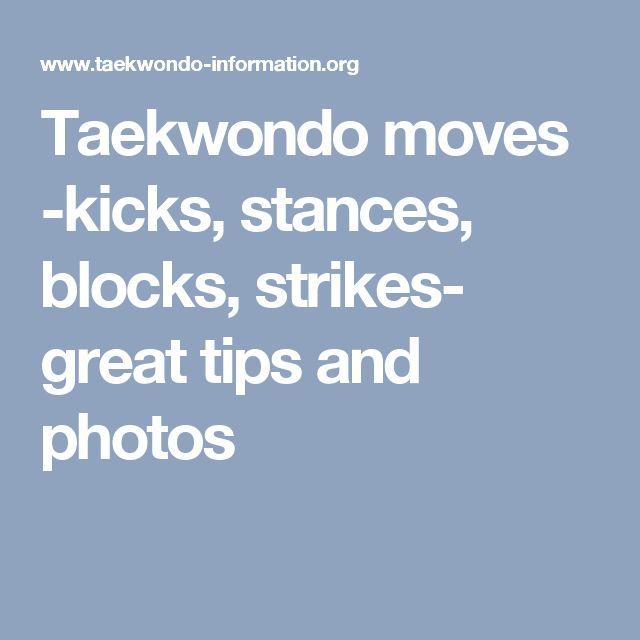 Taekwondo moves -kicks, stances, blocks, strikes- great tips and photos