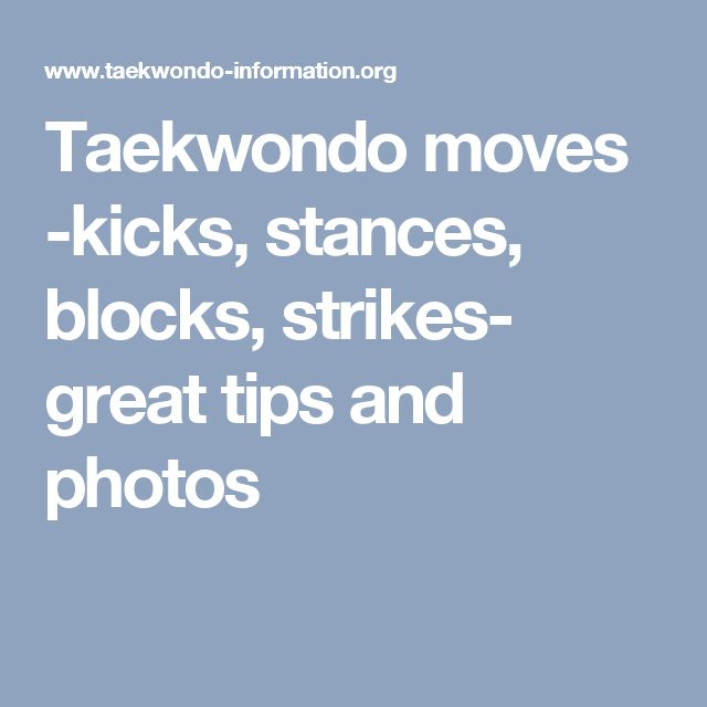 Taekwondo moves -kicks, stances, blocks, strikes- great tips and photos