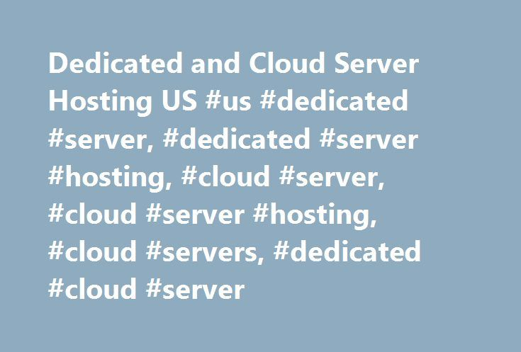 Dedicated and Cloud Server Hosting US #us #dedicated #server, #dedicated #server #hosting, #cloud #server, #cloud #server #hosting, #cloud #servers, #dedicated #cloud #server http://puerto-rico.nef2.com/dedicated-and-cloud-server-hosting-us-us-dedicated-server-dedicated-server-hosting-cloud-server-cloud-server-hosting-cloud-servers-dedicated-cloud-server/  # Powerful features with Bare Metal Servers. Dedicated compute power customized to your specifications. Greater Reliability Bare Metal…