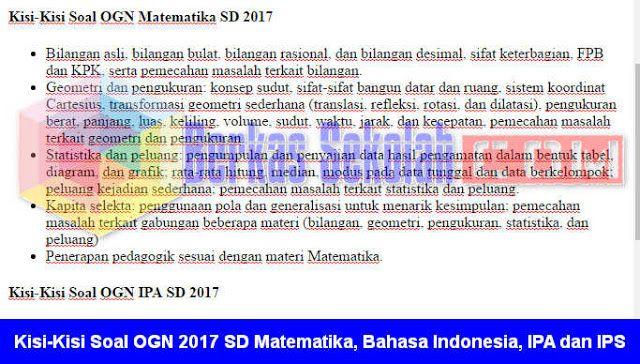 Berkas Sekolah -Kisi-Kisi Soal OGN 2017 Tingkat SD ini meliputi Mata Pelajaran Bahasa Indonesia Matematika IPA dan IPS sesuai dengan JUKNIS Olimpiade Guru Nasional Tahun 2017 PDF. Ini merupakan Ajang bergengsi untuk memacu Guru di Seluruh Indonesia supaya terus belajar dan belajar dalam memajukan pendidikan Indonesia dan tentu saja Ajang inilah sebagai satu-satunya Apresiasi dari Pemerintah untuk semua itu.  Adapun Kisi-Kisi atau Cakupan Materi untuk Lomba OGN Tingkat SD kami jabarkan…
