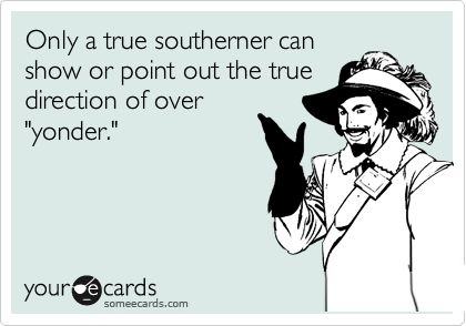"""Only a true southerner can show or point out the true direction of over 'yonder.' My southern grandma would say """"out yonder"""" I never knew exactly what she meant when I was little! Lo"""