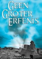 Geen Groter Erfenis, an ebook by Frederick J Smith at Smashwords