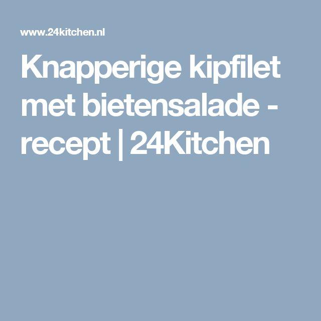 Knapperige kipfilet met bietensalade - recept | 24Kitchen