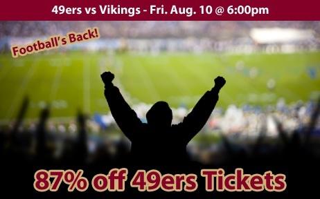 87% off San Francisco 49ers Tickets vs Minnesota Vikings Fri. Aug. 10 @ 6:00pm