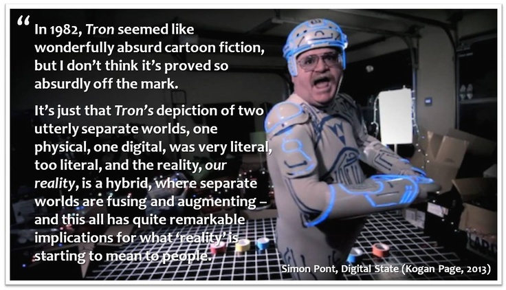 """Tron wasn't so wildly off the mark."" (Simon Pont, Digital State, 2013)"