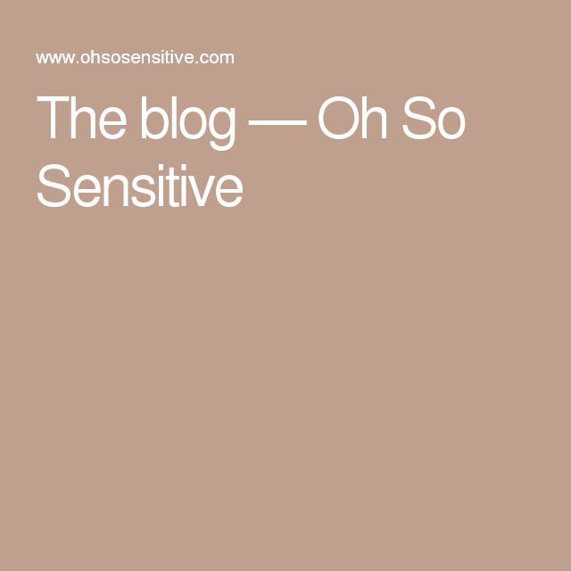 The blog — Oh So Sensitive