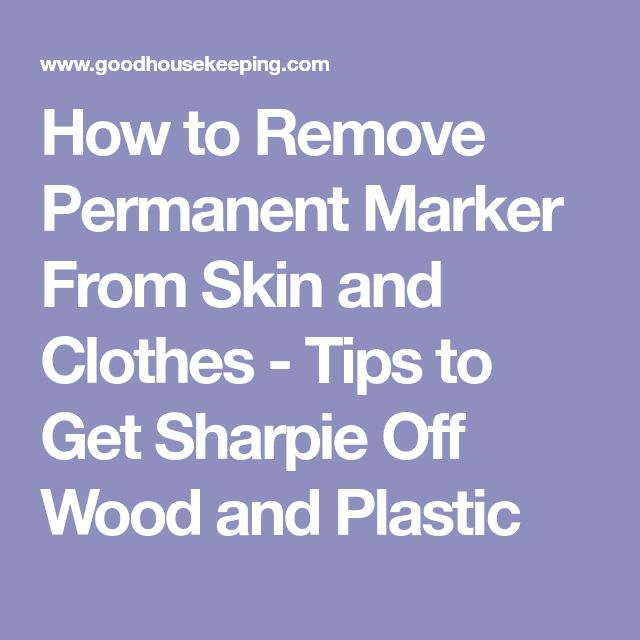 How to Remove Permanent Marker From Skin and Clothes - Tips to Get Sharpie Off Wood and Plastic