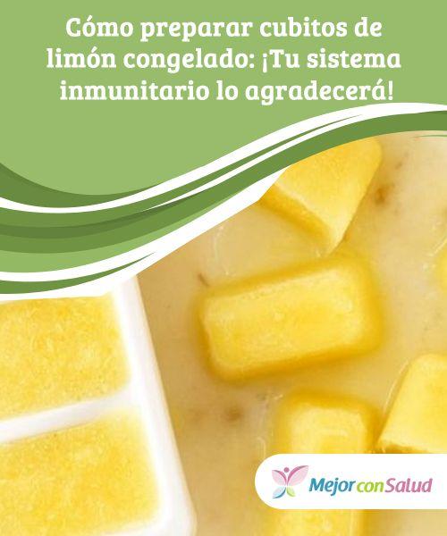 Cómo preparar cubitos de #limón congelado: ¡Tu sistema #inmunitario lo agradecerá!  Los cubitos de limón congelado son una forma rápida y sencilla de añadir vitaminas a nuestras bebidas e incluso #comidas. También podemos elaborarlos con otras frutas para obtener diferentes beneficios #Curiosidades