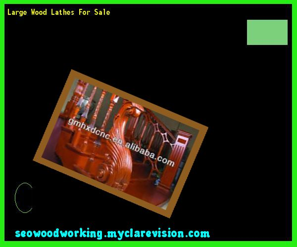 Large Wood Lathes For Sale 091052 - Woodworking Plans and Projects!