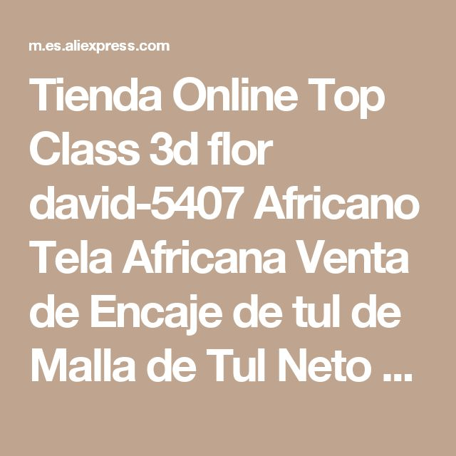 Tienda Online Top Class 3d flor david-5407 Africano Tela Africana Venta de Encaje de tul de Malla de Tul Neto Tela de Encaje Con lentejuelas   Aliexpress móvil
