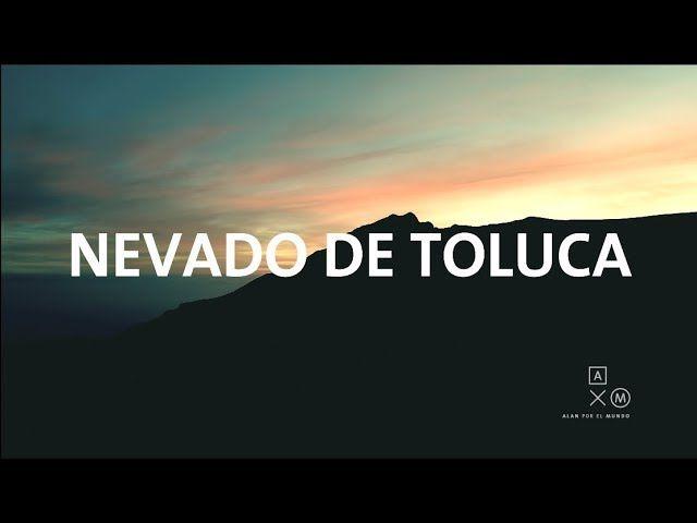 Visitar El Nevado De Toluca Youtube Mundo Nevar Alanxelmundo Viajar Por El Mundo