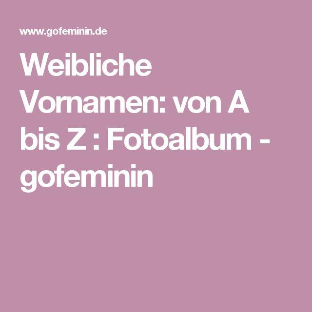 Weibliche Vornamen: von A bis Z : Fotoalbum - gofeminin