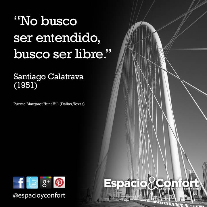 #FRASE No busco ser entendido, busco ser libre. Santiago Calatrava