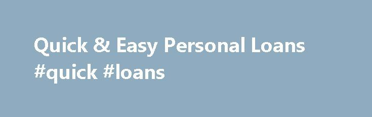 Quick & Easy Personal Loans #quick #loans http://loan-credit.nef2.com/quick-easy-personal-loans-quick-loans/  #quick easy loans # Quick Easy Personal Loans Applying for personal loans has never been easier! Credit24 has surveyed the market to understand customer needs and arrived at the exact solution to meet your personal loan needs. We provide quick and easy personal loans at affordable fee and interest rates in a matter of 24 hours. Getting a loan approval has never been easier. Some of…
