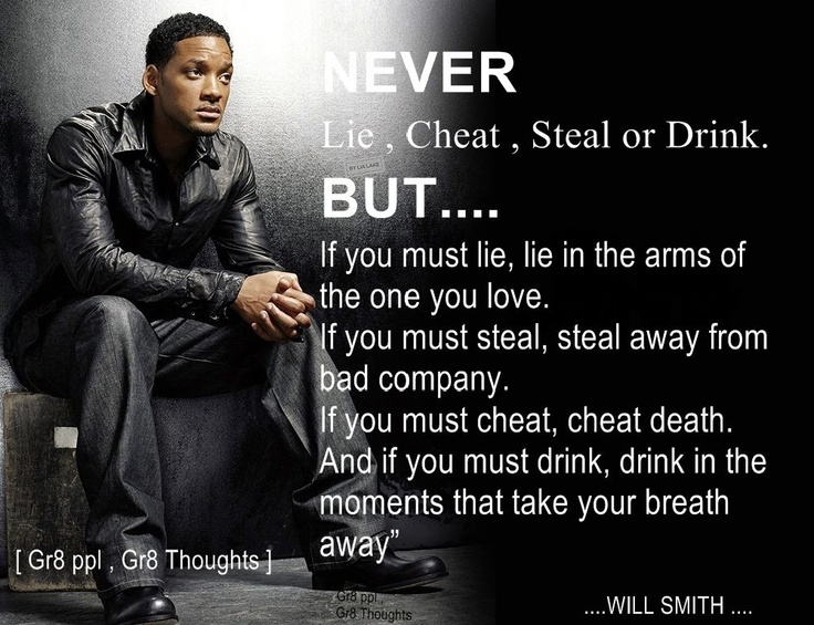Never lie, cheat, steal or drink....