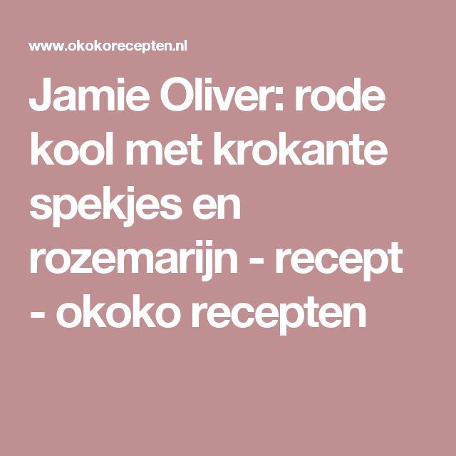 Jamie Oliver: rode kool met krokante spekjes en rozemarijn - recept - okoko recepten