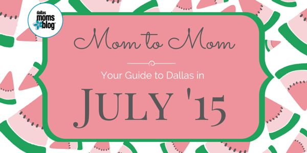 Dallas Moms In The Know :: Your Guide to Family Events in July 2015 | Dallas Moms Blog