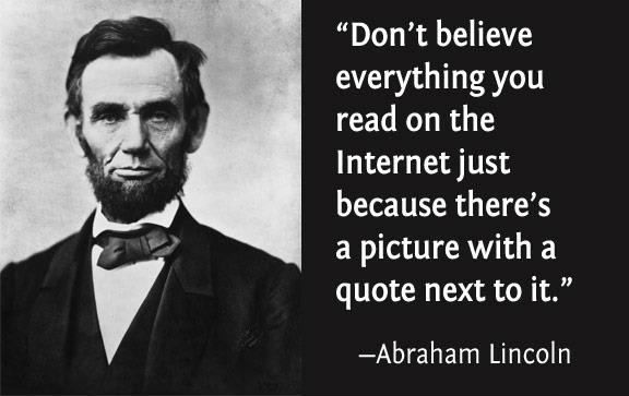 "Picture Abraham Lincoln Quote About Enemy: ""Don't Believe Everything You Read On The Internet Just"
