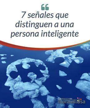 7 señales que distinguen a una persona inteligente Estoy segura de que alguna vez has sentido curiosidad por conocer el nivel de tu inteligencia. Los últimos estudios apuntan que no hace falta rellenar un complicado test para discriminar de manera gruesa el grado de inteligencia de cada persona.