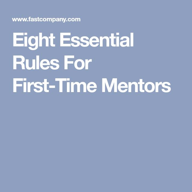 Eight Essential Rules For First-Time Mentors