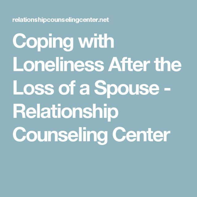 Coping with Loneliness After the Loss of a Spouse - Relationship Counseling Center