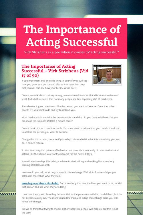 """The Importance of Acting Successful  In this video Vick Strizheus (founder of Big Idea Mastermind and High Traffic Academy)  shares a big secret that took his business to the next level fast…    Vick Strizheus understands the importance of """"acting successful"""".    Watch this video and implement the idea."""