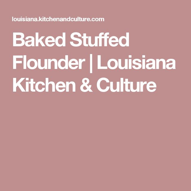 Baked Stuffed Flounder | Louisiana Kitchen & Culture