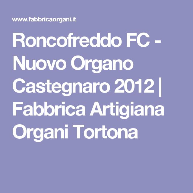 Roncofreddo FC - Nuovo Organo Castegnaro 2012 | Fabbrica Artigiana Organi Tortona