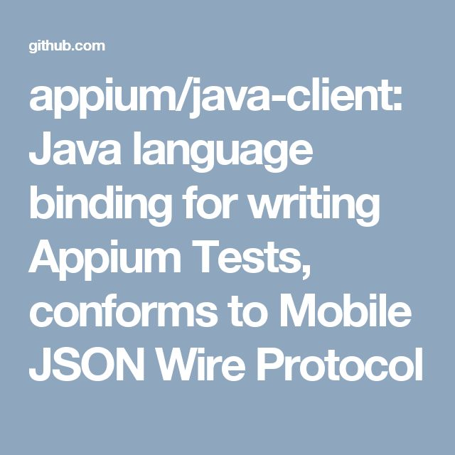 appium/java-client: Java language binding for writing Appium Tests, conforms to Mobile JSON Wire Protocol