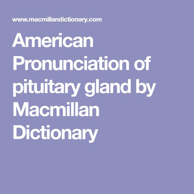 American Pronunciation of pituitary gland by Macmillan Dictionary