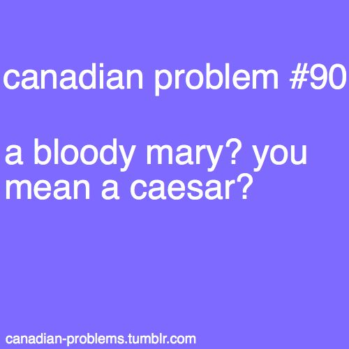 Bloody Mary's are a Caesars ugly step sister!