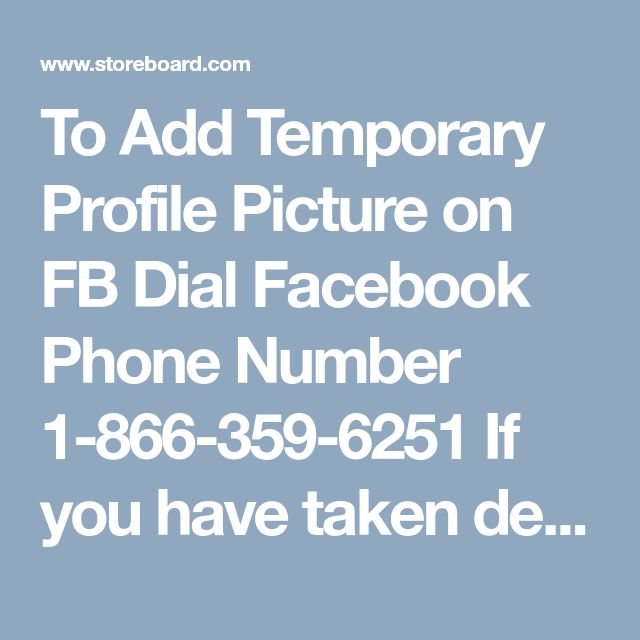 To Add Temporary Profile Picture on FB Dial Facebook Phone Number 1-866-359-6251 If you have taken decision to change your username on Facebook but don't know how to do that, then instead of taking stress just make a call on our helpline Facebook Phone Number 1-866-359-6251. For sure, you will get all your problems sorted out by the help of our experienced tech geeks. For more information: -http://tinyurl.com/y9hqbgr5