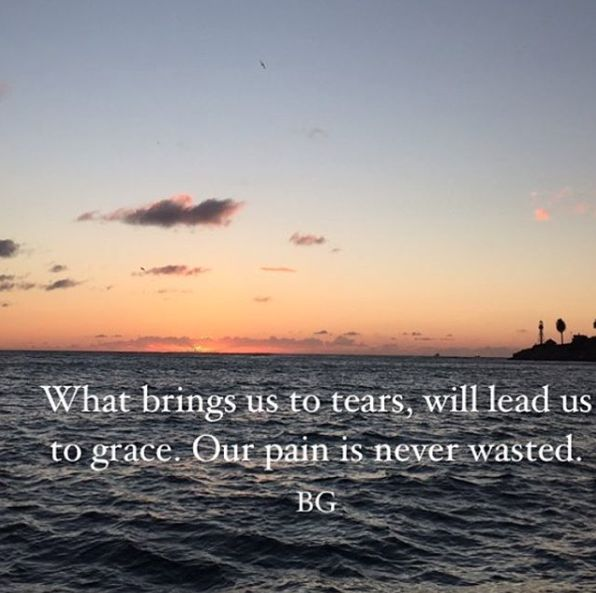 What brings us to tears will lead us to grace. Bob Goff