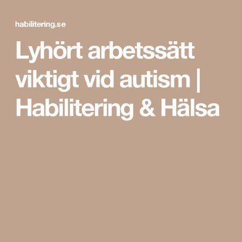 Lyhört arbetssätt viktigt vid autism   Habilitering & Hälsa