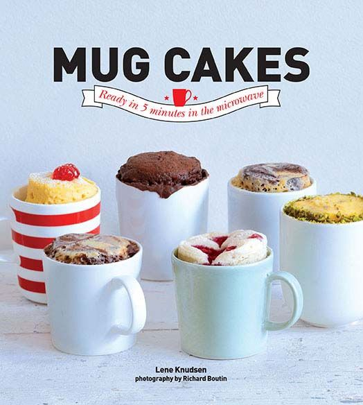 Mug Cakes by Lene Knudsen. The easiest cakes you will ever make | Cooked