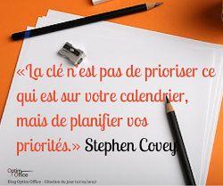 """""""La clé n'est pas de prioriser ce qui est sur votre calendrier, mais de planifier vos priorités"""" Stephen Covey  Blog Optim Office - Citation du jour (10 mars 2015)"""