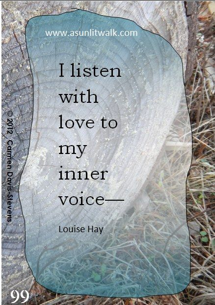 99 I listen with love to my inner voice