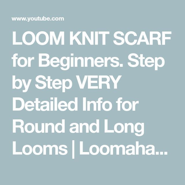 LOOM KNIT SCARF for Beginners. Step by Step VERY Detailed Info for Round and Lon…