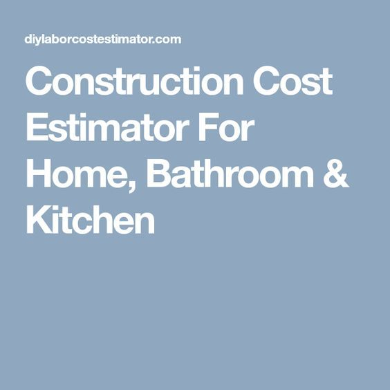Construction Cost Estimator For Home, Bathroom & Kitchen