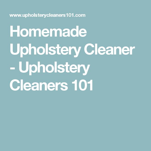Homemade Upholstery Cleaner - Upholstery Cleaners 101